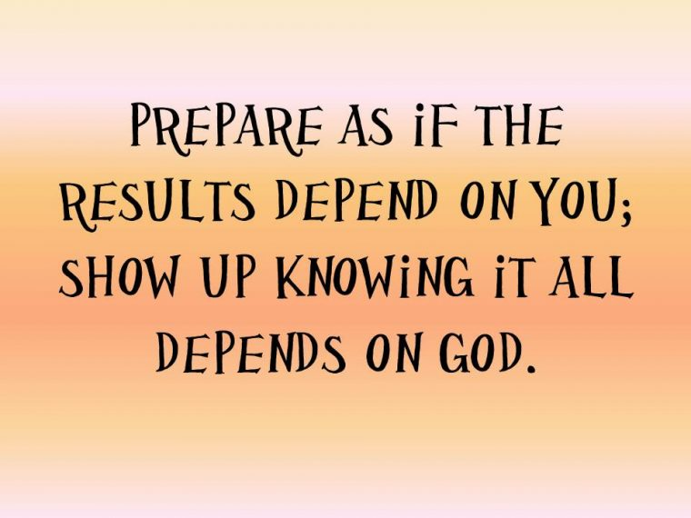 Prepare-as-if-the-results-depend-on-you
